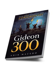 Gideon and the 300 - How God achieves the extraordinary through ordinary people