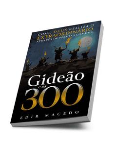 Capa do livro cristão Gideão e os 300 - Como Deus realza o extraordinário através de pessoas comuns do Bispo Edir Macedo